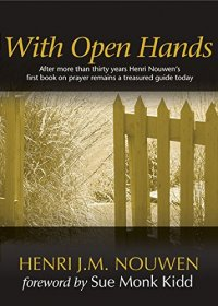 With Open Hands - by Henri J. M. Nouwen