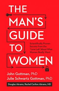The Man's Guide to Women: Scientifically Proven Secrets from the Love Lab About What Women Really Want - by John Gottman