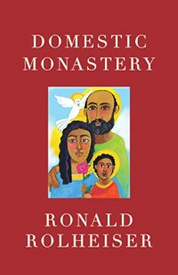 Domestic Monastery - by Ronald Rolheiser