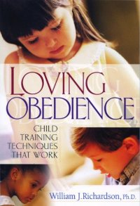 Loving Obedience: Child Training Techniques that Work - by William J. Richardson