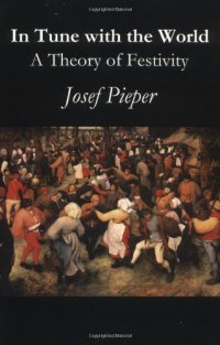 In Tune With The World: A Theory of Festivity - by Josef Pieper