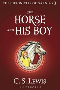 The Horse and His Boy: The Chronicles of Narnia, Book 3 - by C. S. Lewis