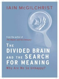 The Divided Brain and the Search for Meaning - by Iain McGilchrist