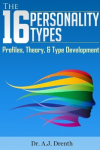 The 16 Personality Types: Profiles, Theory, & Type Development - by Dr. A.J. Drenth